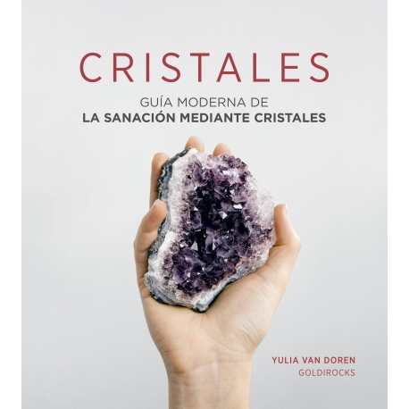 Cristales. Guía moderna de la sanación mediante cristales de Yulia Van Doren